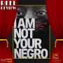 Artwork for I Am Not Your Negro (2017 - dir. Raoul Peck)