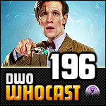 DWO WhoCast - #196 - Doctor Who Podcast