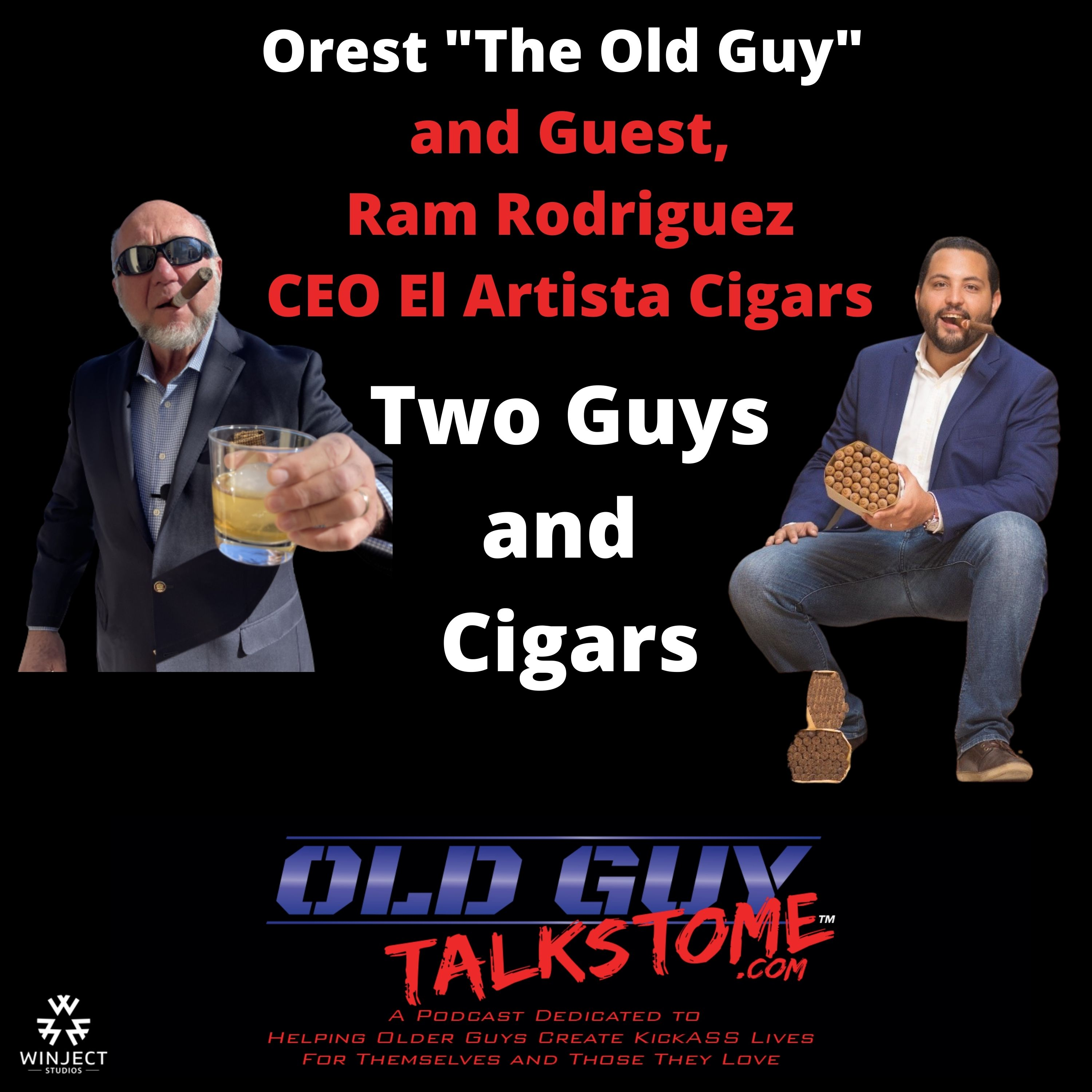 OldGuyTalksToMe - 79.  Two Guys and Cigars with Guest Ram Rodriguez CEO El Artista Cigars