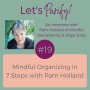 Artwork for 019 Mindful Organizing in 7 Steps with Pam Holland