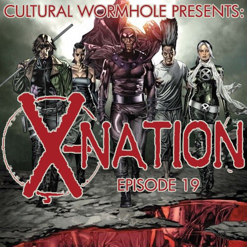 Cultural Wormhole Presents: X-Nation Episode 19