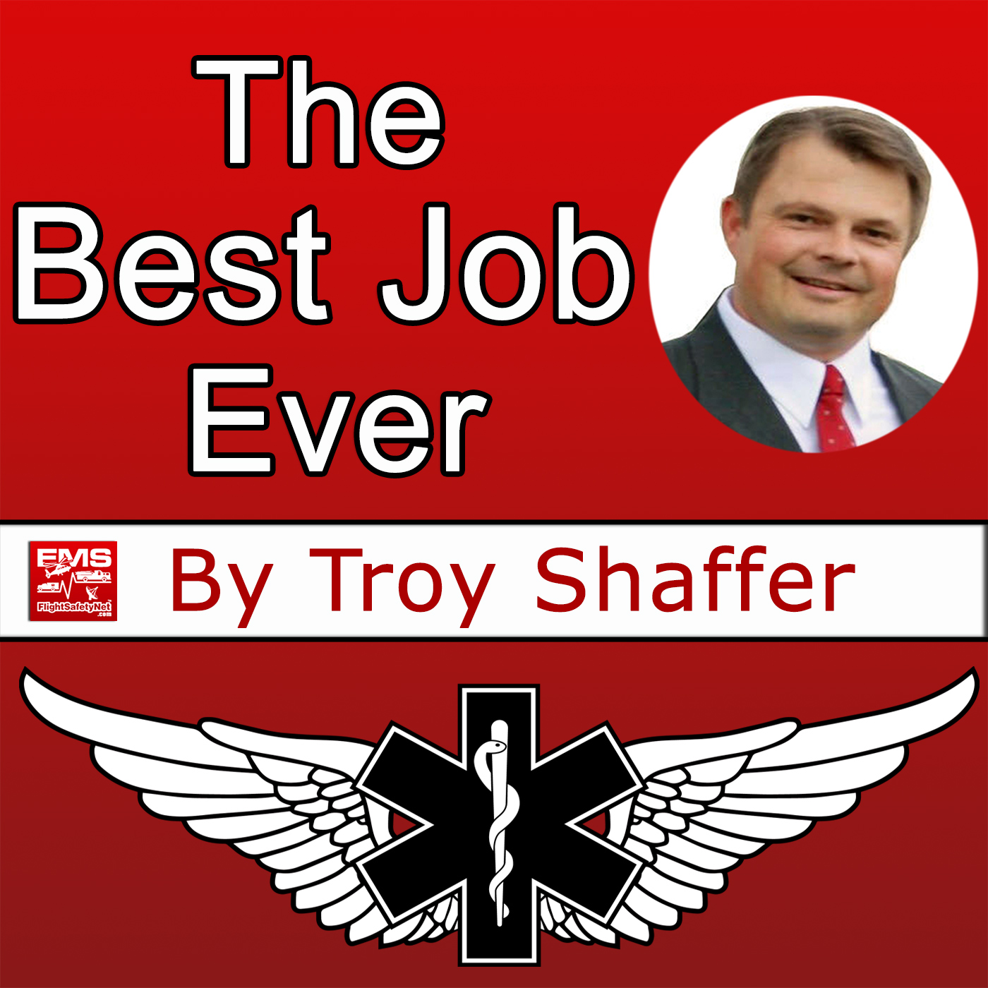 The Best Job Ever by Troy Shaffer @ EMS Flight Safety Network show art