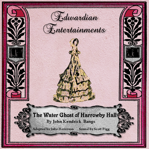 """The Water Ghost of Harrowby Hall"" by John Kendrick Bangs - Edwardian Entertainments, #7"
