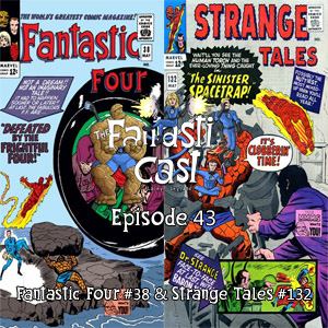 Episode 43: Fantastic Four #38 & Strange Tales #132