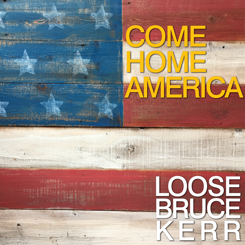 Artwork for COME HOME AMERICA (Video/StillShot), new Loose Bruce Kerr original