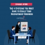 Artwork for Episode 008: The 4 Systems You Must Have to Scale Your Recruitment Business