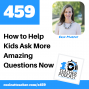 Artwork for How To Help Kids Ask More Amazing Questions Now
