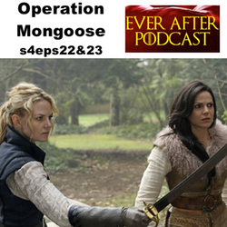s4e22 & 23 Operation Mongoose - Ever After: The Once Upon a Time Podcast