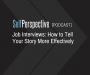 Artwork for JOB INTERVIEWS:  How to Tell Your Story More Effectively