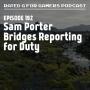 Artwork for Episode 192 - Sam Porter Bridges Reporting for Duty