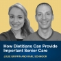 Artwork for Julie Griffin and Karl Schnoor: How Dietitians Can Provide Important Senior Care