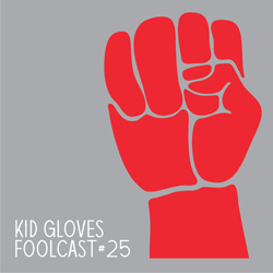 "FOOLCAST 025 - KID GLOVES ""POWER"" MIX"