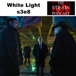 White Light s3e8 - The Strain Podcast