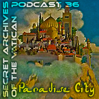 Secret Archives of the Vatican Podcast 36 - Paradise City