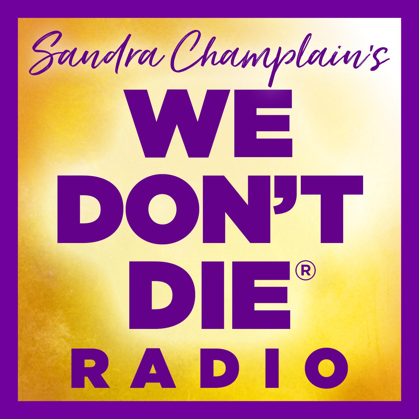WE DON'T DIE® Radio Show with host Sandra Champlain show art