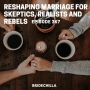 Artwork for 367- Reshaping Marriage for Skeptics, Realists and Rebels