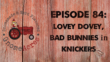 Artwork for Ep 84: Lovey Dovey, Bad Bunnies in Knickers