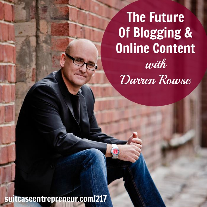 [217] The Future Of Blogging and Online Content with Darren Rowse