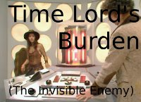 Time Lord's Burden (The Invisible Enemy)