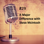 Artwork for #29 - A Major Difference with Steve McIntosh