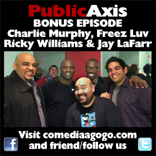 Public Axis Bonus Episode: Charlie Murphy, Freez Luv and Ricky Williams