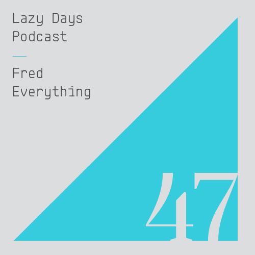 LAZY DAYS PODCAST FORTY SEVEN