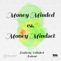 Artwork for Ep. 40: Money Minded vs. Money Mindset