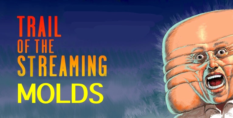 79-Trail of The Streaming MOLDS