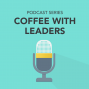Artwork for Coffee with Leaders - Episode 1
