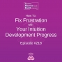 Artwork for How To Fix Frustration With Your Intuition Development Progress - Episode #219