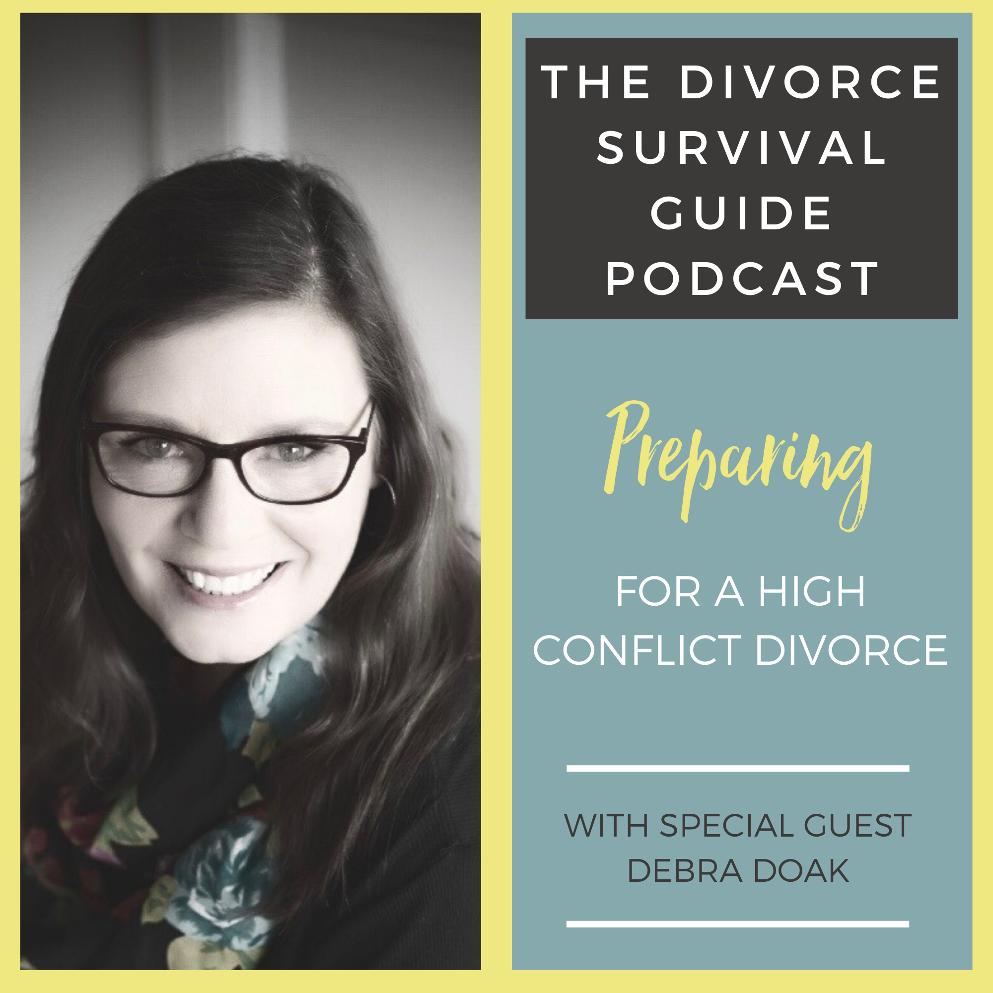 The Divorce Survival Guide Podcast - Preparing for a High Conflict Divorce with Debra Doak