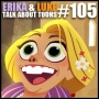 Artwork for Kyle and Luke Talk About Toons #105: Erika! Who Let You Out Of The Burn Ward?