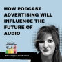 Artwork for How Podcast Advertising Will Influence The Future Of Audio