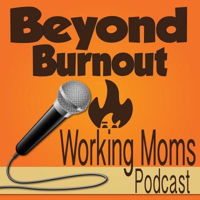 Beyond Burnout - Life Management for Working Moms show image