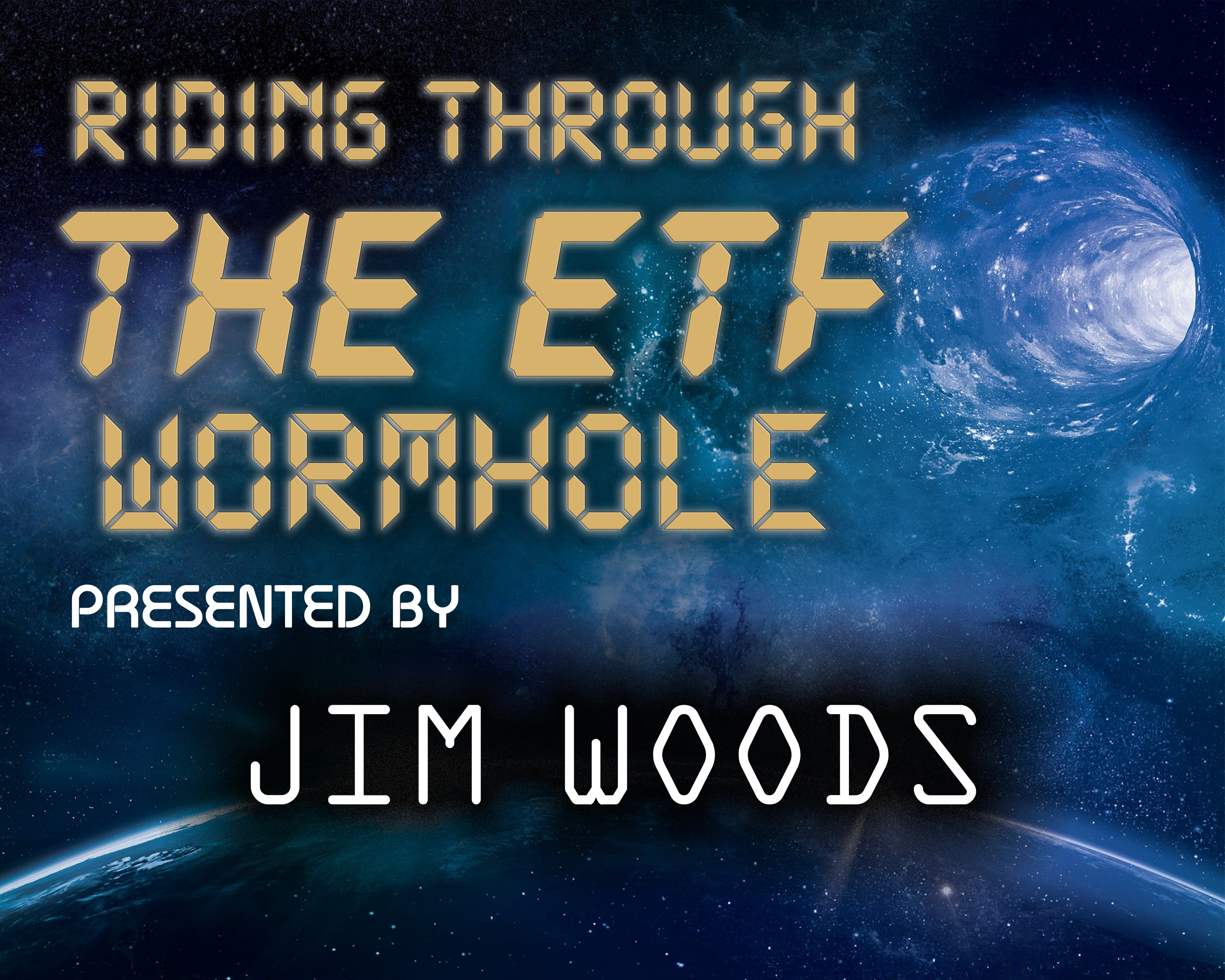 Artwork for Riding Through the ETF Wormhole Presented by Jim Woods at the MoneyShow San Francisco