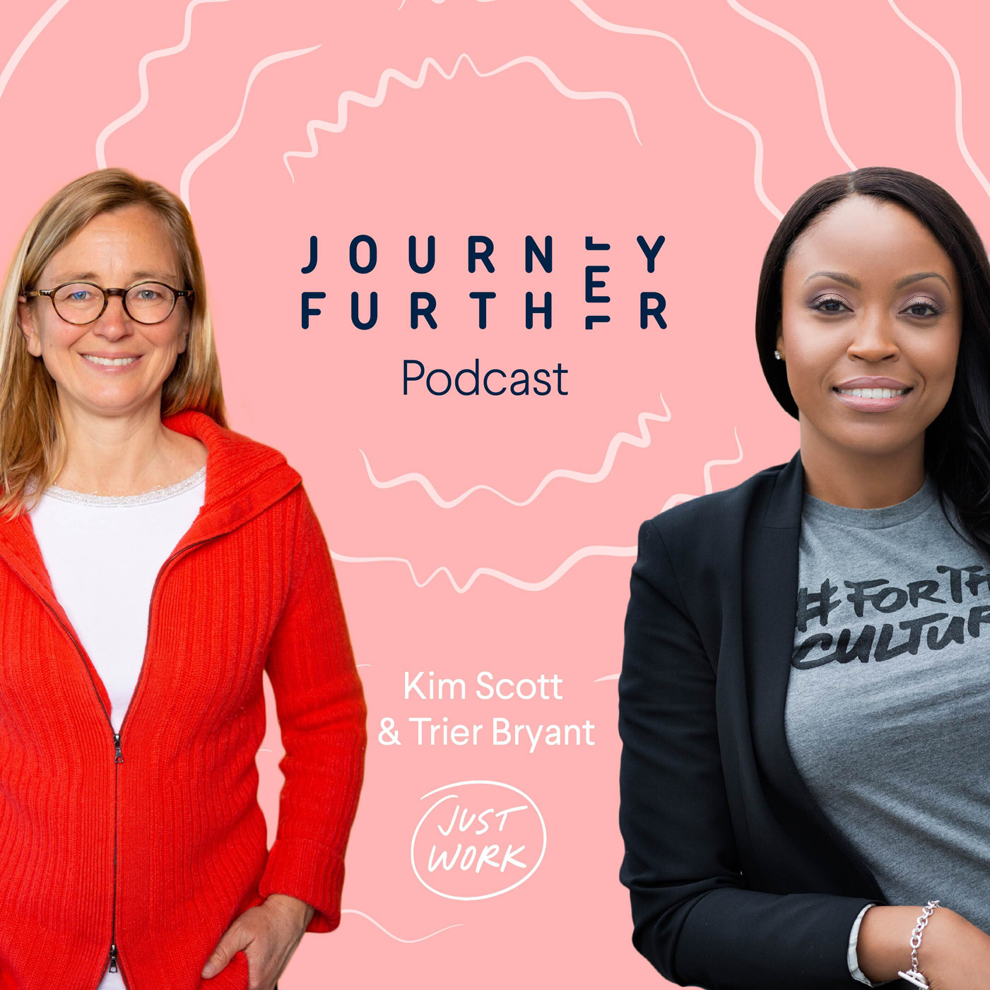 Just Work; Tackling Workplace Injustice with Kim Scott & Trier Bryant