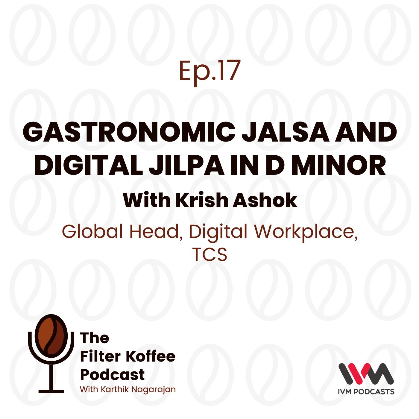 Ep. 17: Gastronomic Jalsa and Digital Jilpa in D Minor with Krish Ashok