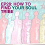 Artwork for Ep28: How to Find Your Soul Tribe