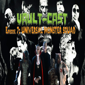 VAULT-CAST Episode VII: Universal Monster Squad
