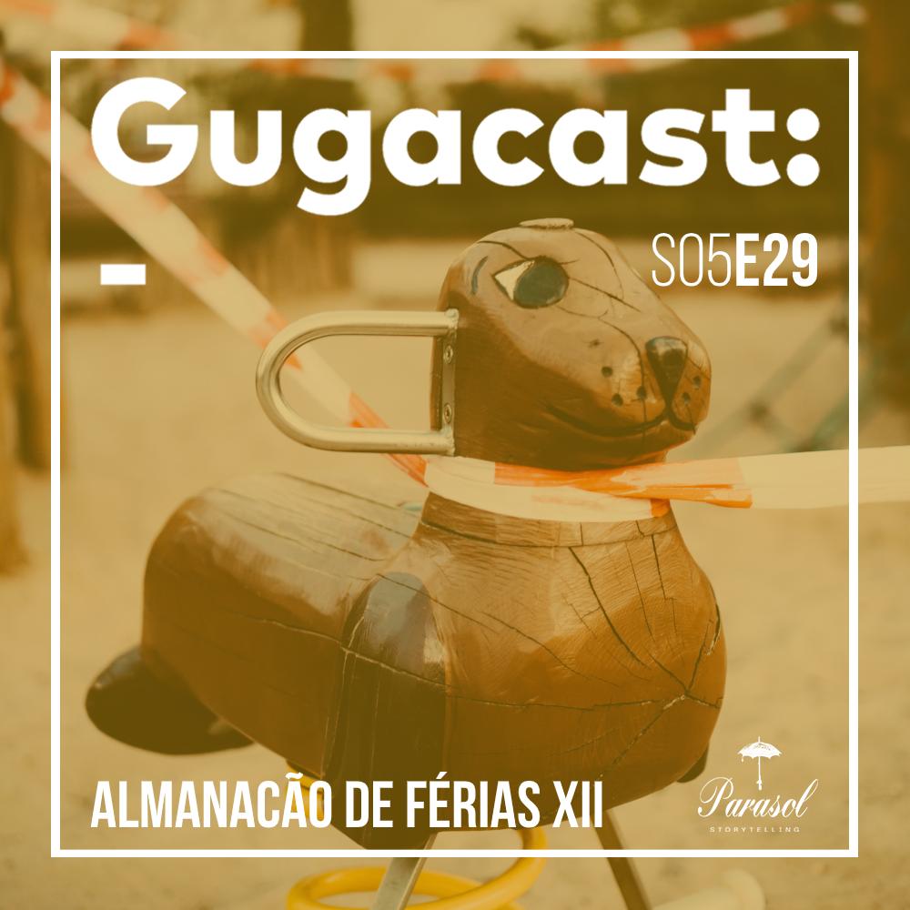 Almanacão de Férias XII - Gugacast - S05E29