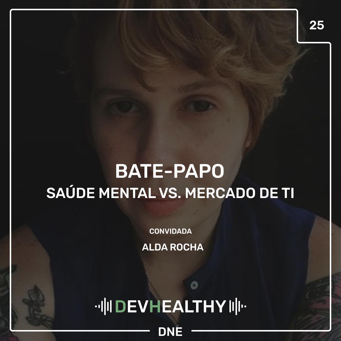 DevHealthy #25 - Bate-papo: Alda Rocha - Saúde Mental vs. Mercado de TI