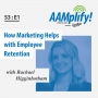 Artwork for AAMplify! - S3:E1 - How Marketing Helps with Employee Retention