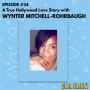 Artwork for Ep #34 Wynter Mitchell-Rohrbaugh -- A True Hollywood Love Story