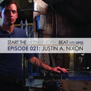 Start The Beat 021: JUSTIN A. NIXON