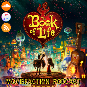 MovieFaction Podcast - The Book of Life