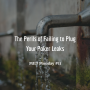 Artwork for The Perils of Failing to Plug Your Poker Leaks | MED Monday #11