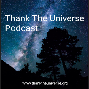 Thank The Universe Podcast