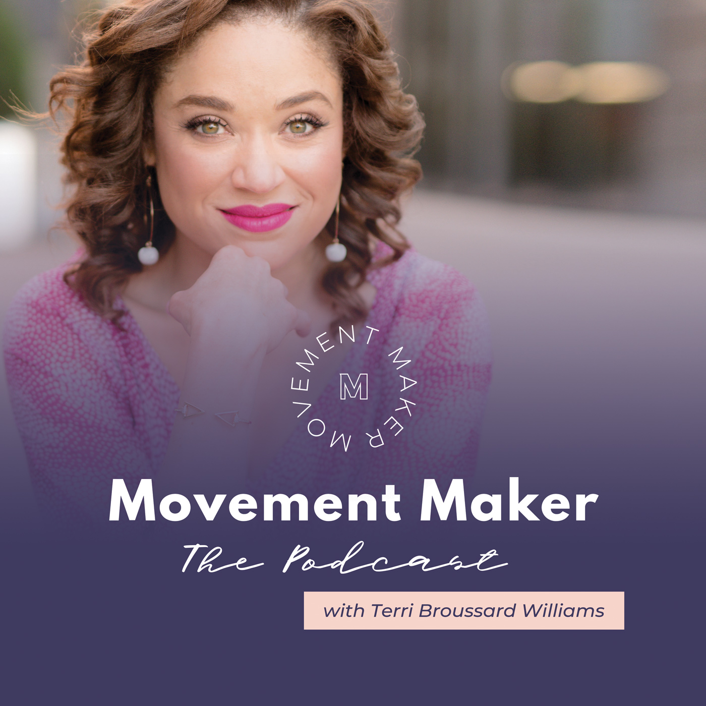 Movement Maker: The Podcast with Terri Broussard Williams show art