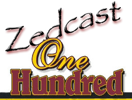 Zedcast # 100 !!