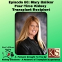 Artwork for Episode 80: Mary Baliker  Four-Time Kidney Transplant Recipient